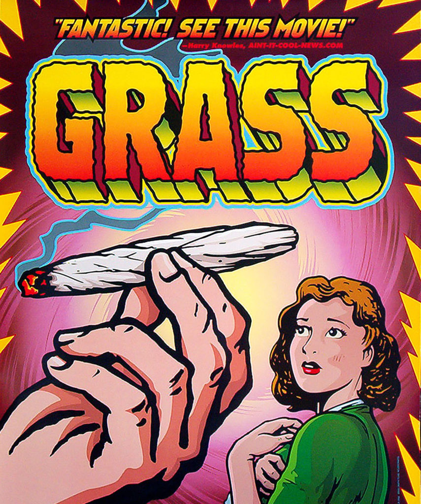 "A movie poster depicting a 1940s style comic book exploitation style graphic of a large hand holding a burning joint in the foreground. In the background a young woman wearing a green sweater looks at the joint with concern and curiosity. In large jagged orange and yellow 3D letters the title GRASS is written above. The poster background is a swirling purple. The edges of the poster feature triangular shards of yellow. A pull quote from Harry Knowles from AINT-IT-COO-NEWS.COM above the title reads ""Fantastic! See this movie!""."