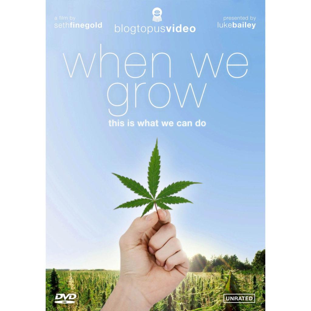 """Carátula de un DVD en la que aparece una mano sujetando una hoja de cannabis delante de una plantación de marihuana con un fondo azul cielo. El título, escrito en letras blancas finas, dice: """"When we grow"""". Debajo del título, se lee """"this is what we can do"""". Sobre el título está escrito: """" a film by seth finegold"""", """"blogtpusvideo"""" y """"presented by luke bailey""""."""