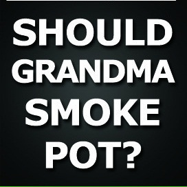 Should Grandma smoke pot?