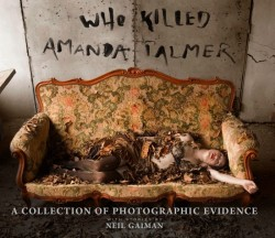 Who Killed Amanda Palmer? Stories by Neil Gaiman, photos by Kyle Cassidy and co.